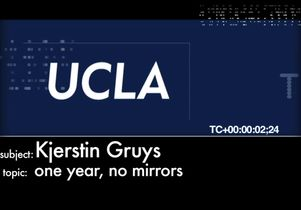 UCLA Uncut: Kjerstin Gruys. One year, no mirrors.