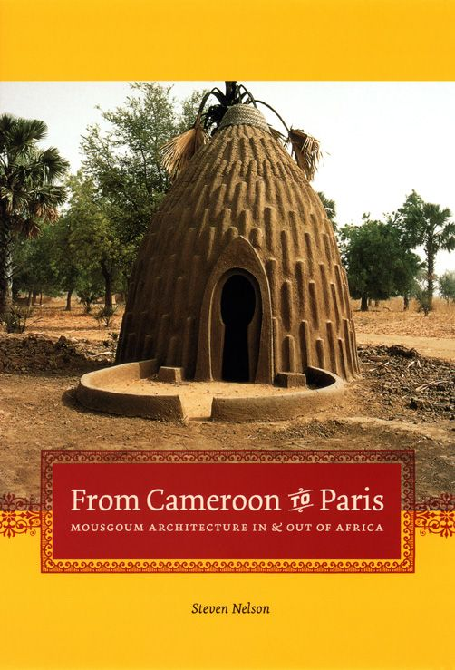 """Cover of """"From Cameroon to Paris: Mousgoum Architecture in and out of Africa"""""""
