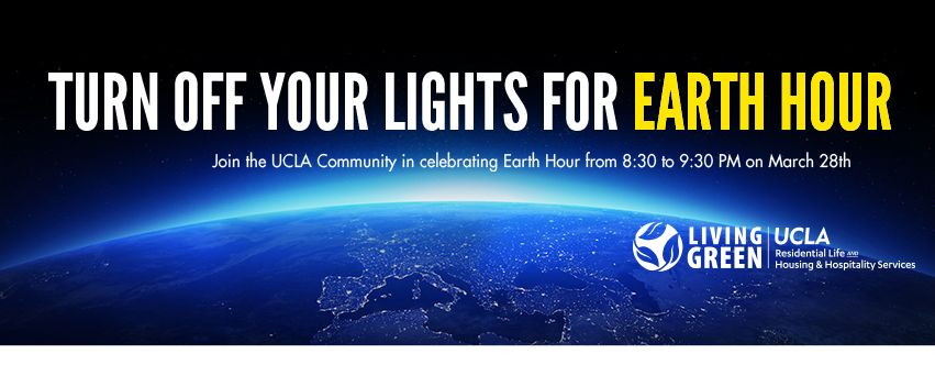 Text over a picture of Earth from space: Turn off your lights for Earth Hour. Join the UCLA Community in celebrating Earth Hour from 8:30-9:30 p.m. on March 28th.