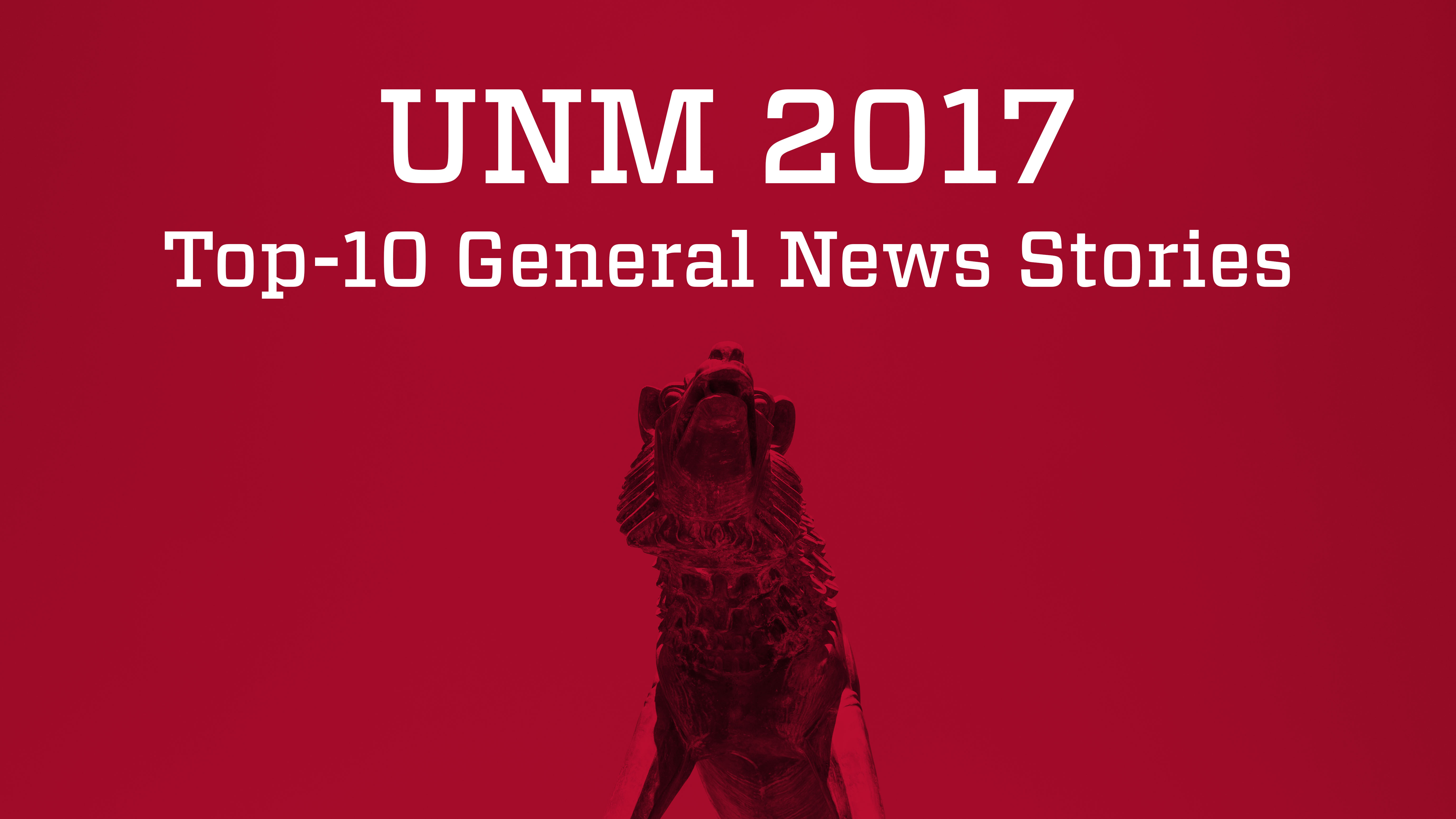 UNM's 2017 top-10 general news stories