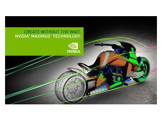 Create Without The Wait. NVIDIA Maximus Technology