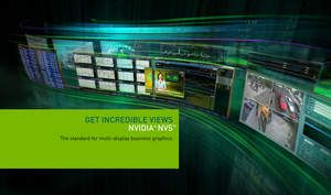 NVIDIA NVS - 'Get Incredible Views' The standard for multi-display business graphics. (key visual)