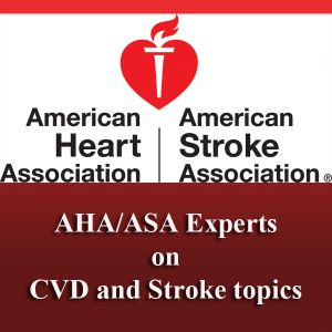 AHA/ASA EXPERTS ON CVD & STROKE TOPICS